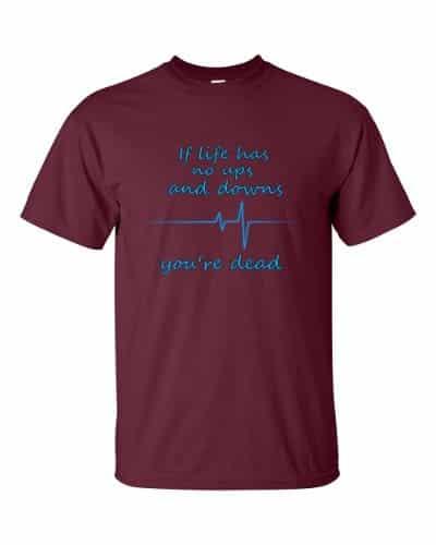 If Life Has No Ups and Downs T-Shirt (maroon)