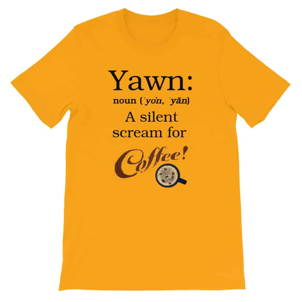 Yawn: A Silent Scream for Coffee T-Shirt