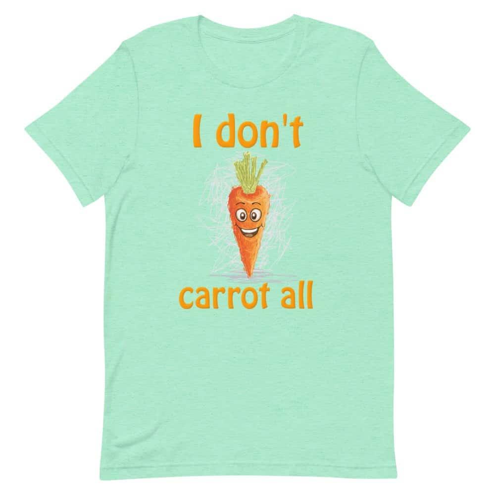 I Don't Carrot All T-Shirt (Unisex)
