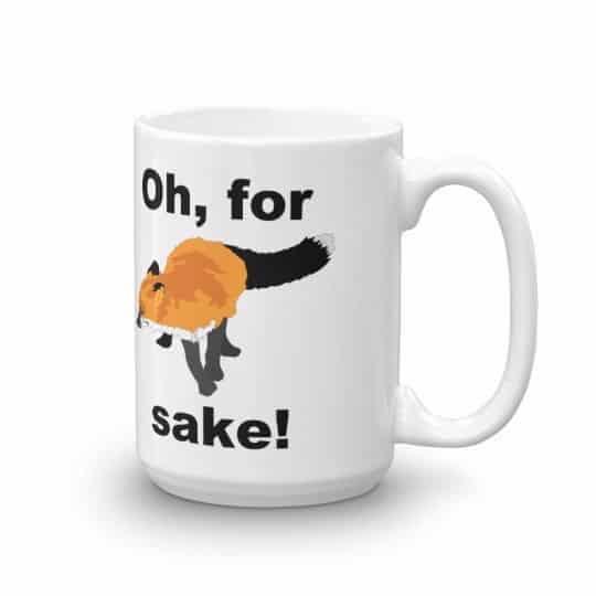Oh for Fox Sake Mug - 15 right