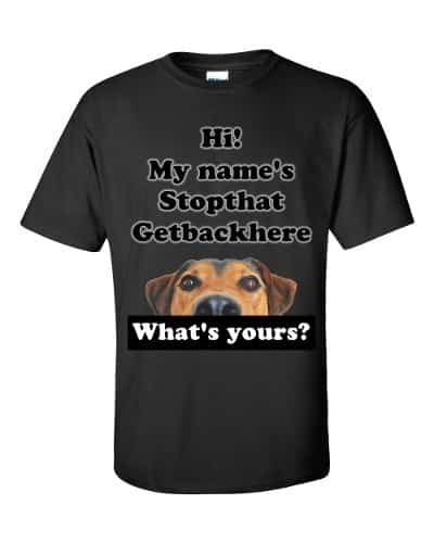 My Name's Stopthat Getbackhere T-Shirt (black)