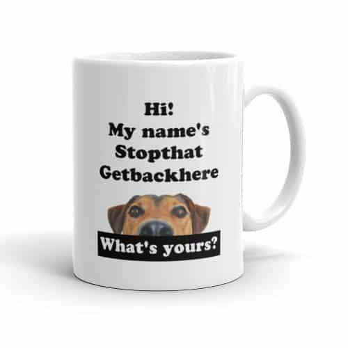 My Name's Stopthat Getbackhere Mug (11 oz)