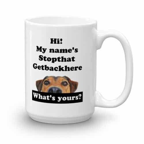 My Name's Stopthat Getbackhere Mug (15 oz)