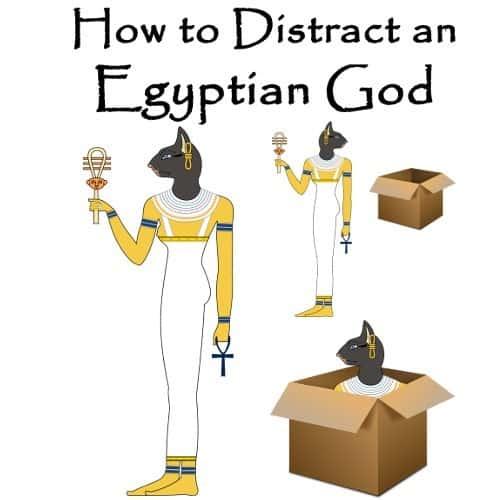 How to Distract an Egyptian God