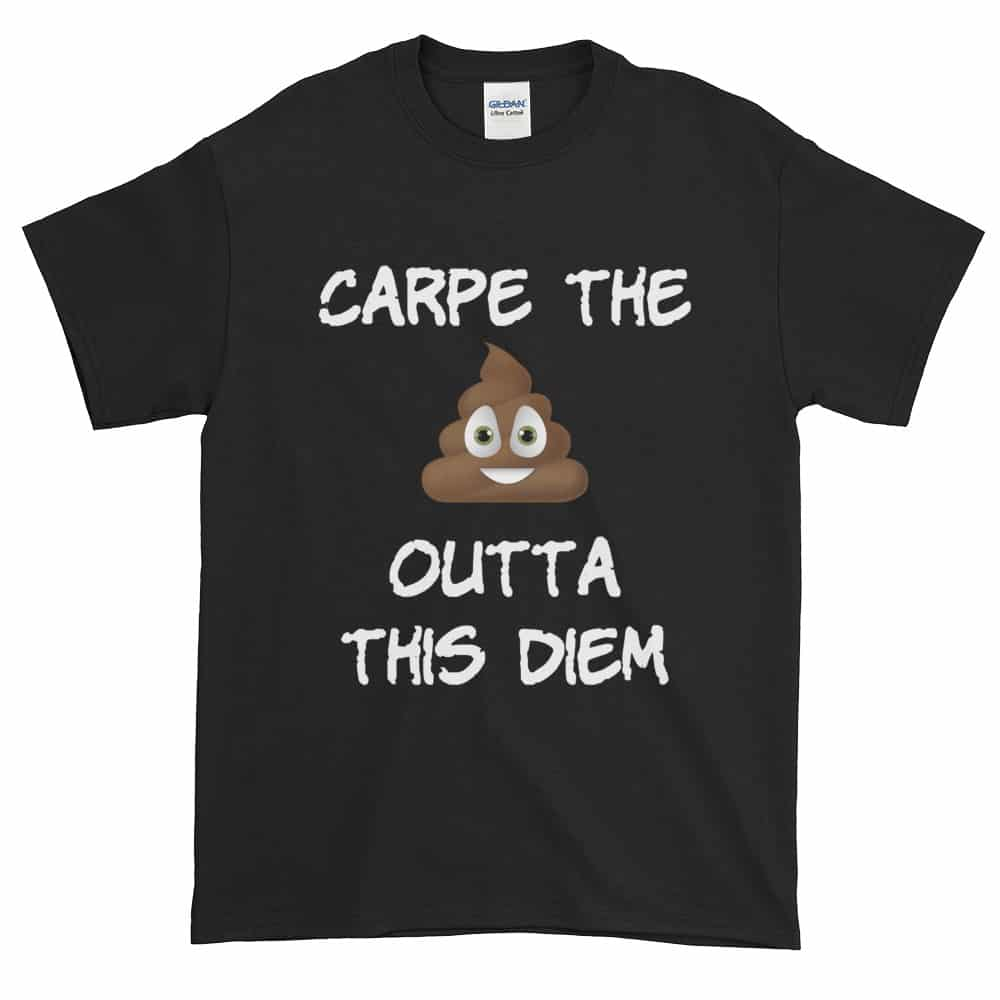 Carpe the Poop Outta This Diem T-Shirt (black)