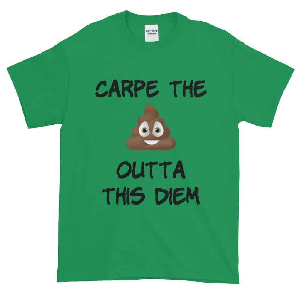 Carpe the Poop Outta This Diem T-Shirt (shamrock)