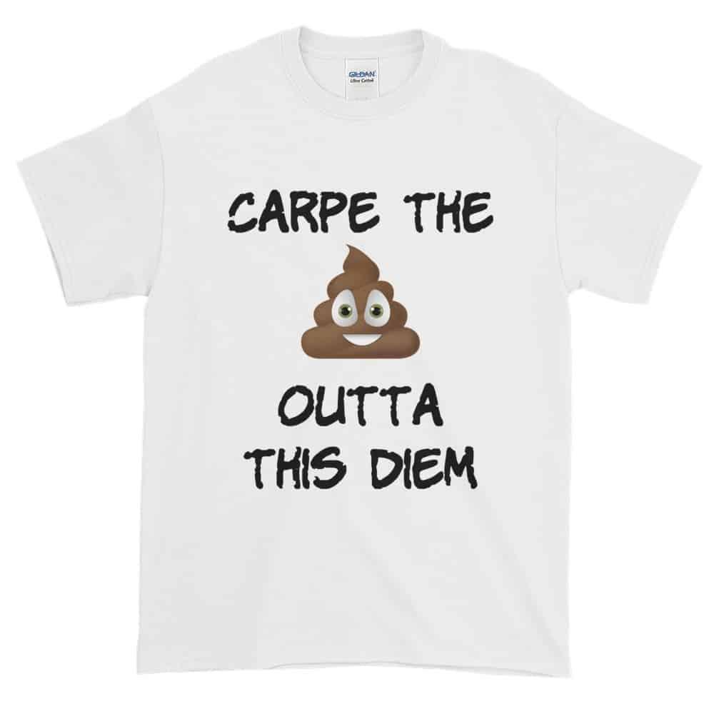 Carpe the Poop Outta This Diem T-Shirt (white)