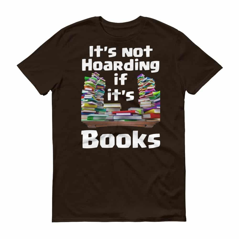 It's Not Hoarding if it's Books T-Shirt (chocolate)