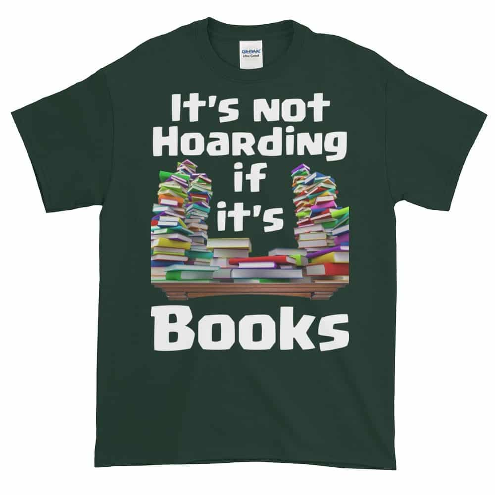 It's Not Hoarding if it's Books T-Shirt (forest)