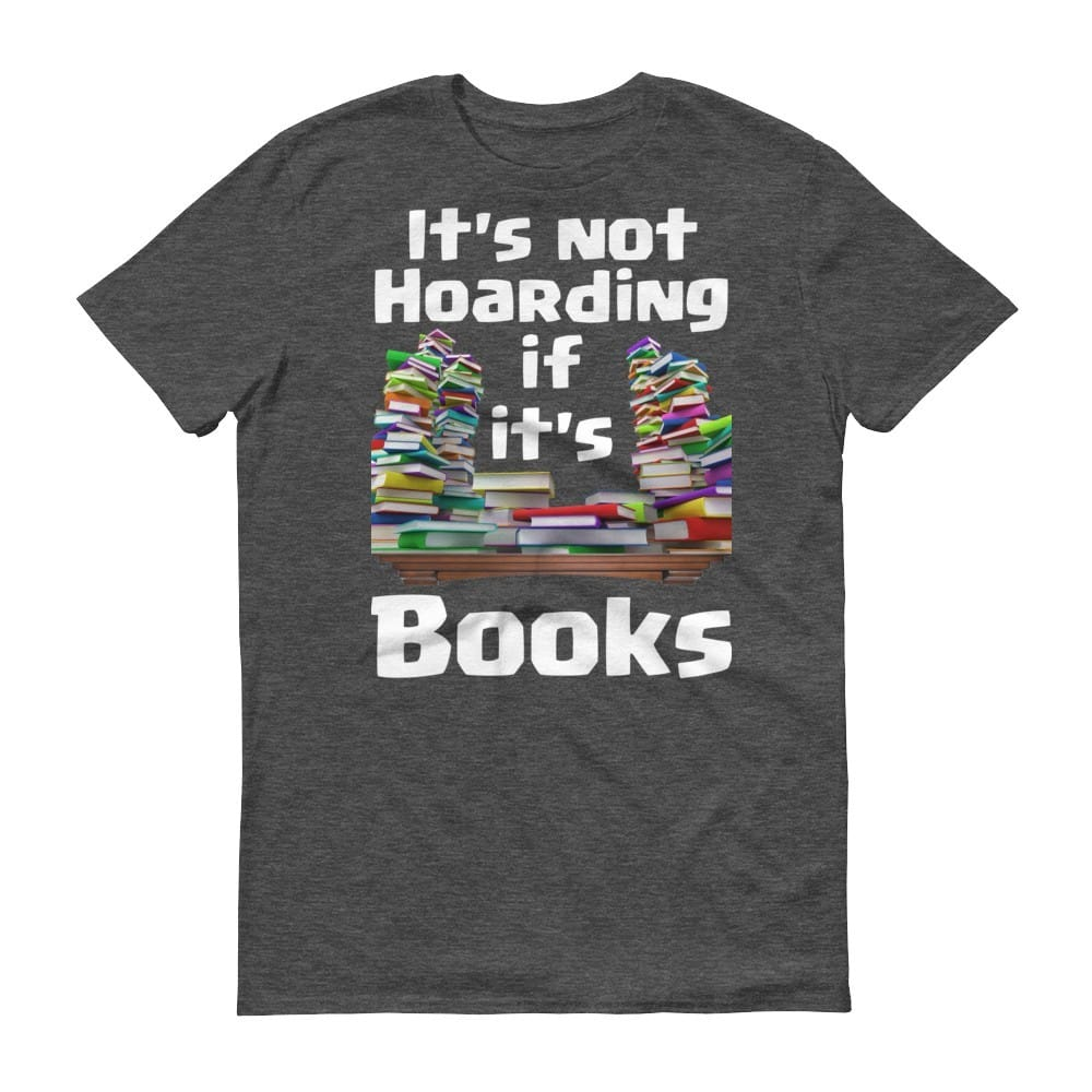 It's Not Hoarding if it's Books T-Shirt (smoke)