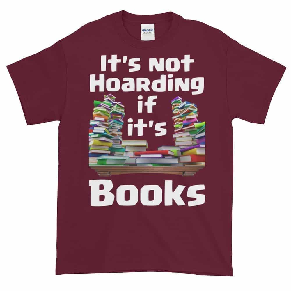 It's Not Hoarding if it's Books T-Shirt (maroon)