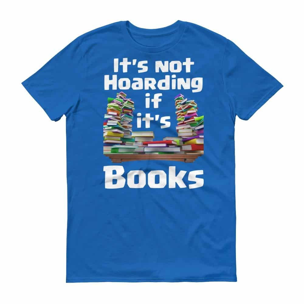 It's Not Hoarding if it's Books T-Shirt (royal)