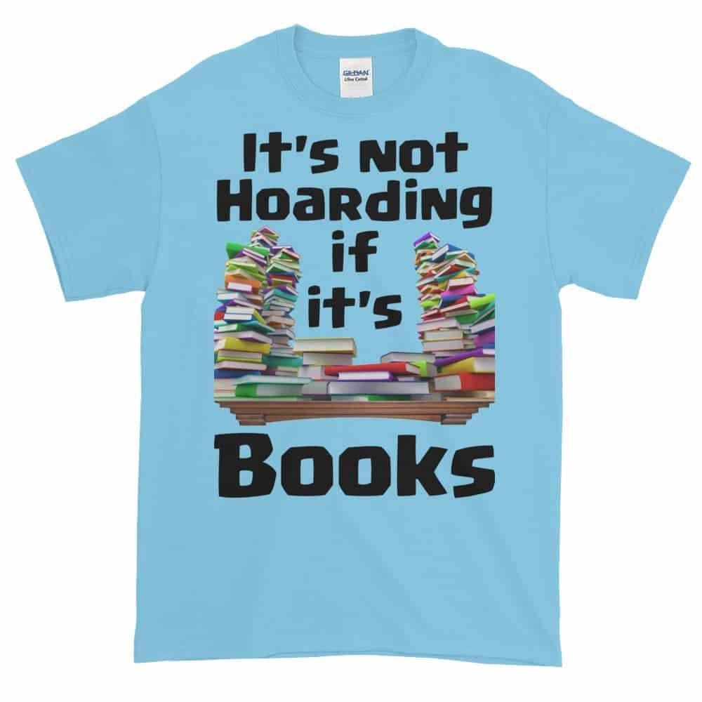 It's Not Hoarding if it's Books T-Shirt (sky)