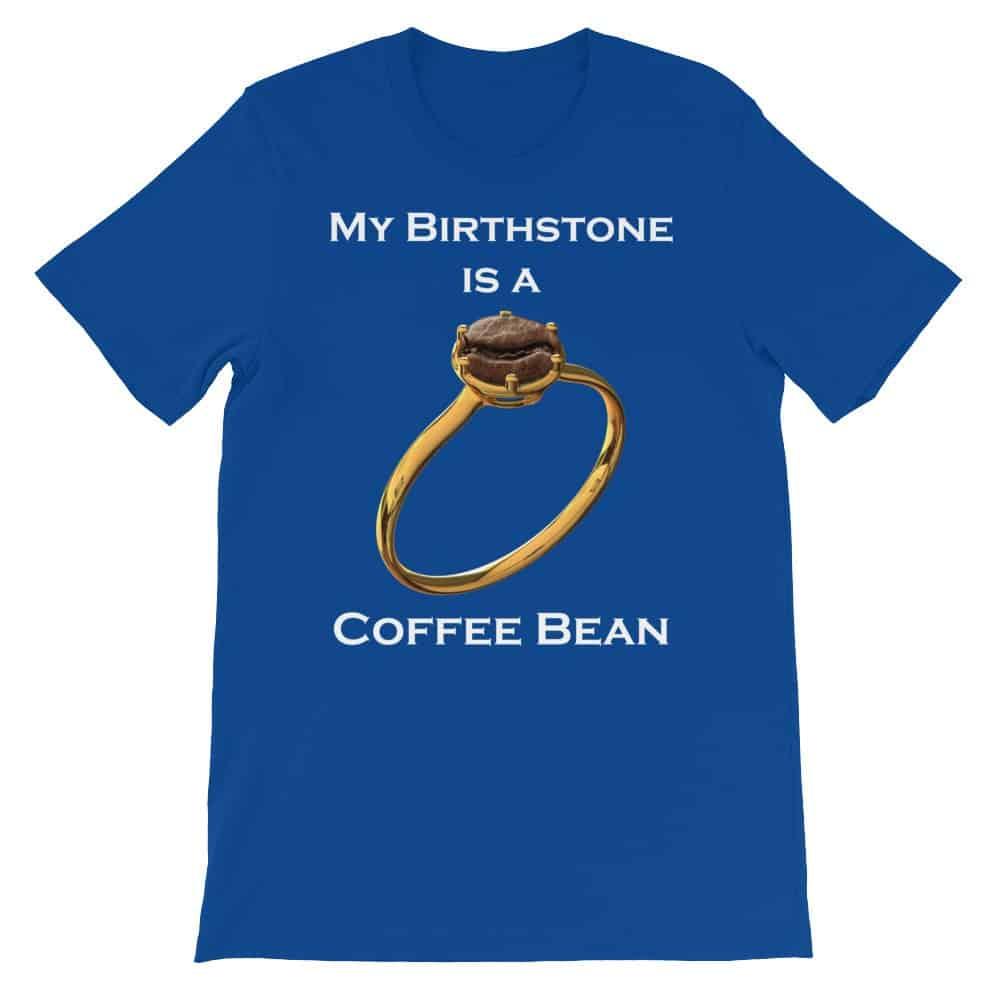 My Birthstone is a Coffee Bean T-Shirt