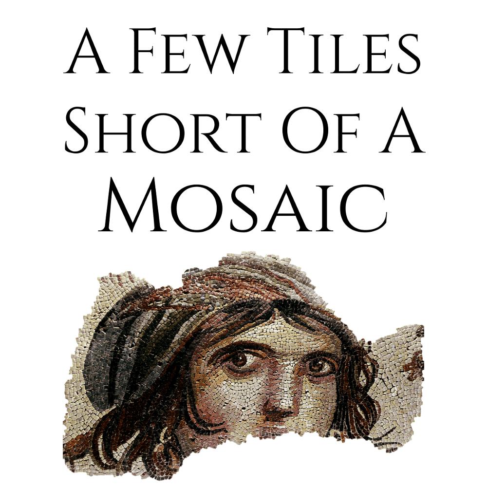 A Few Tiles Short of a Mosaic
