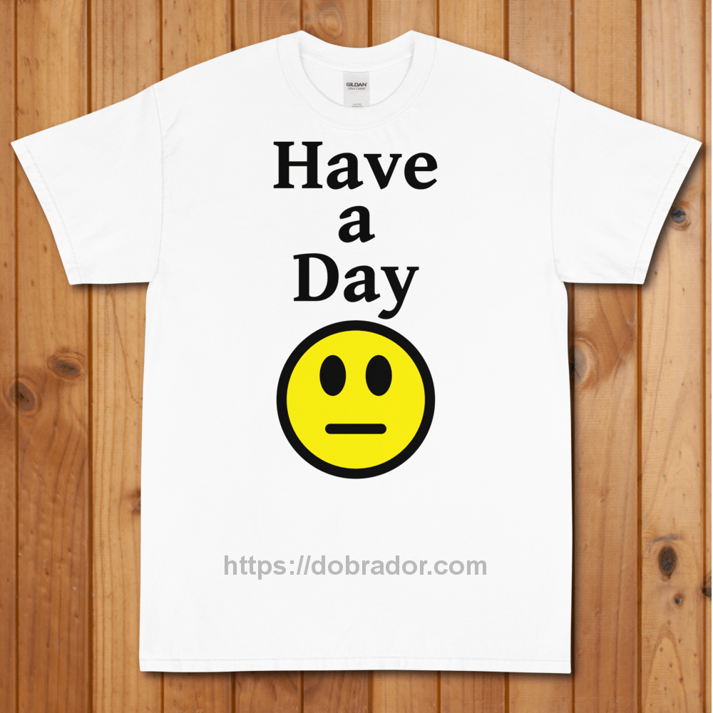 Have a Day T-Shirt