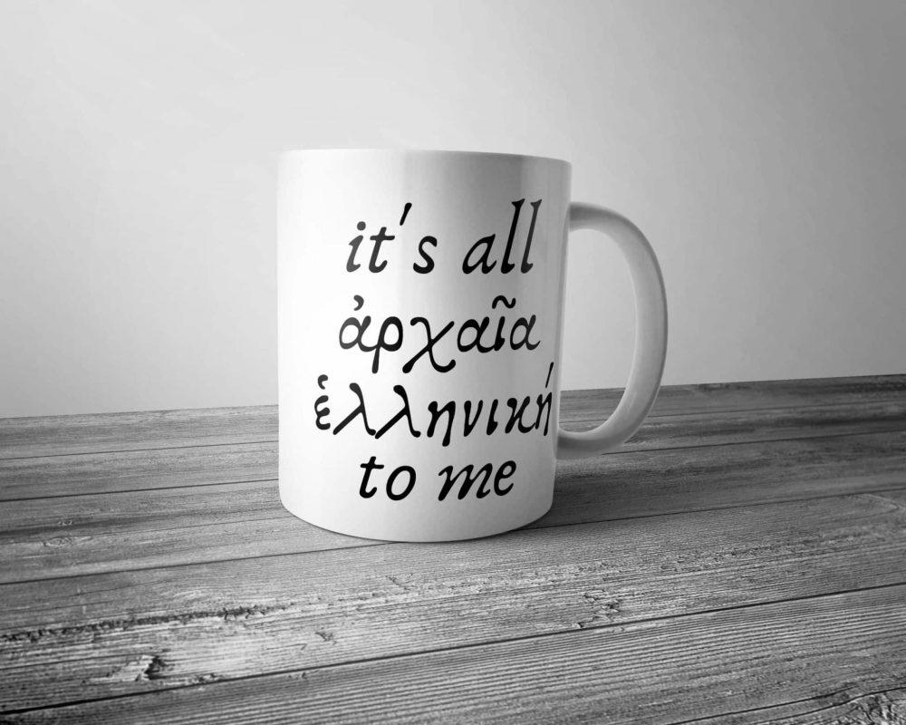 It's All Ancient Greek to Me Mug