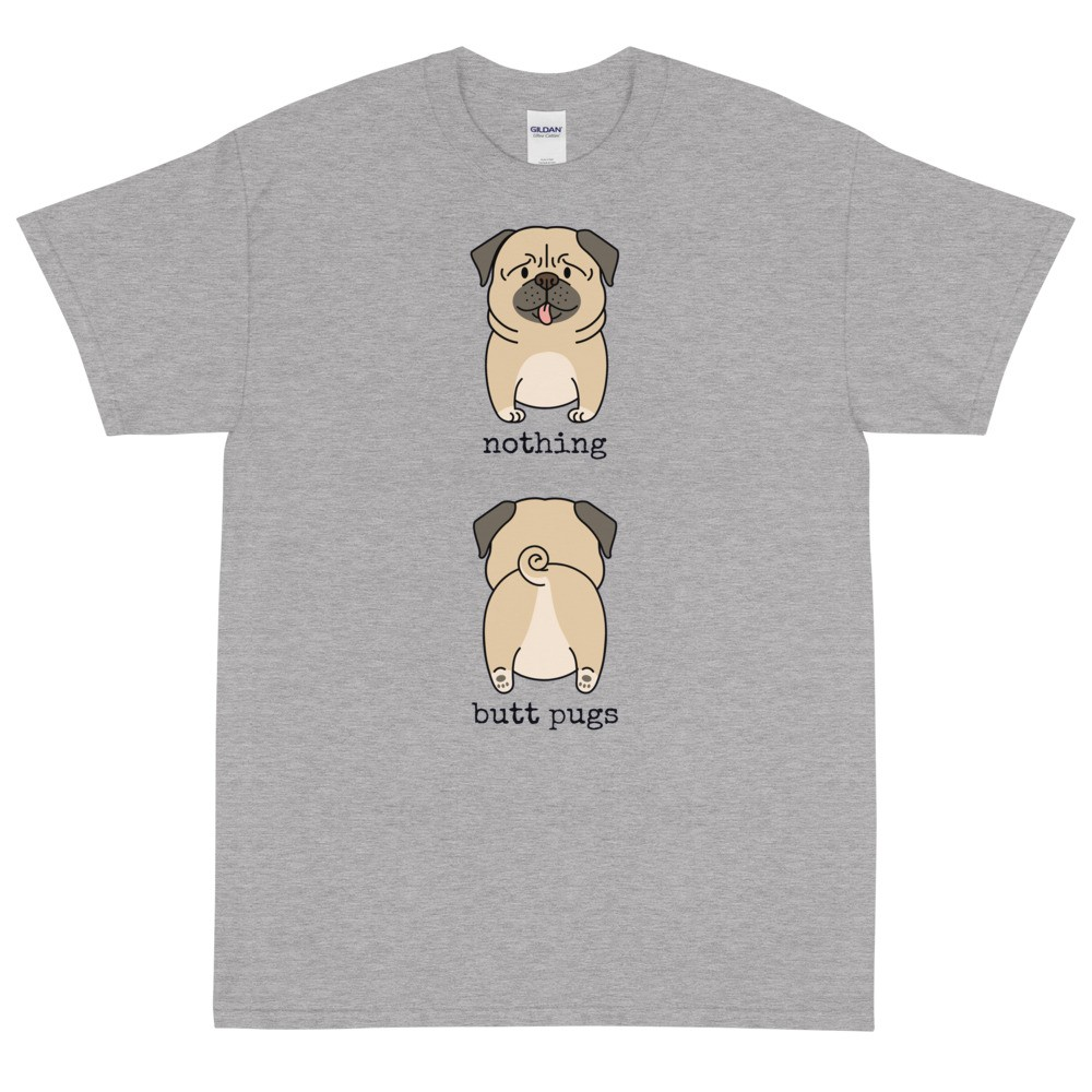 Nothing Butt Pugs T-Shirt