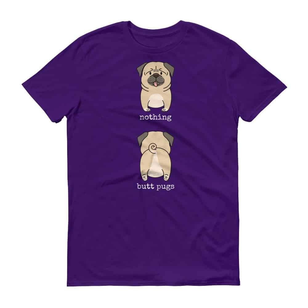 Nothing Butt Pugs T-Shirt
