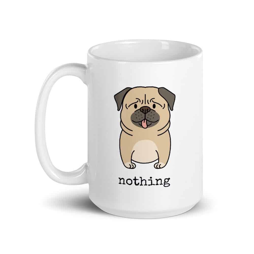 Nothing Butt Pugs Mug