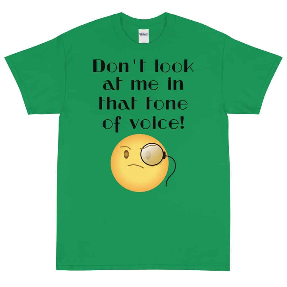 Don't Look at Me in That Tone of Voice T-Shirt