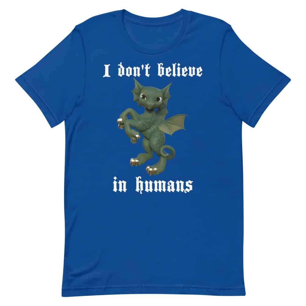 I Don't Believe in Humans - Dragon T-Shirt