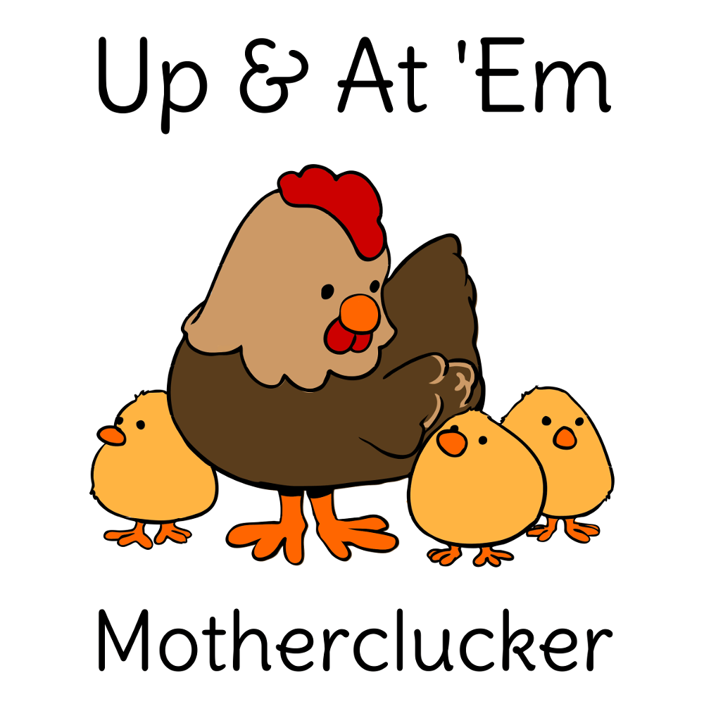 Up and At Em Motherclucker