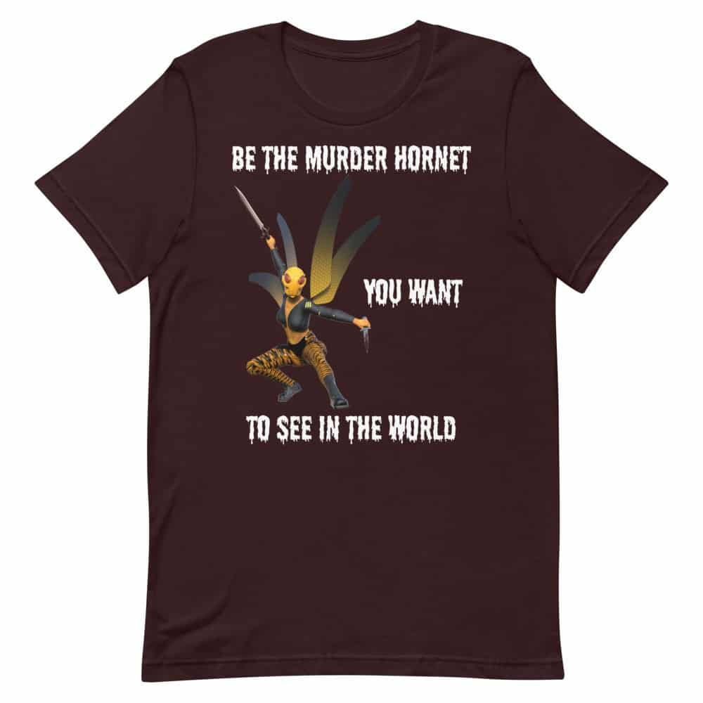 Be the Murder Hornet You Want to See T-Shirt (Unisex)