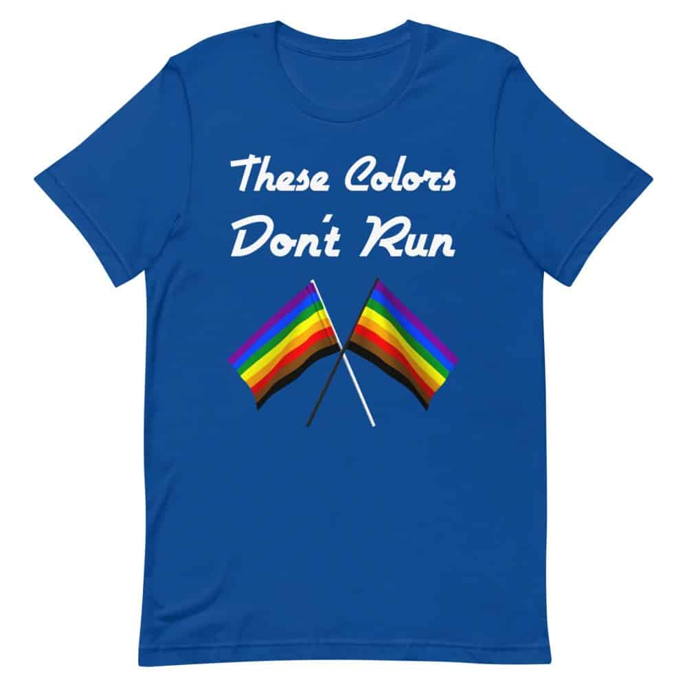 These Colors Don't Run Pride T-Shirt (Unisex)