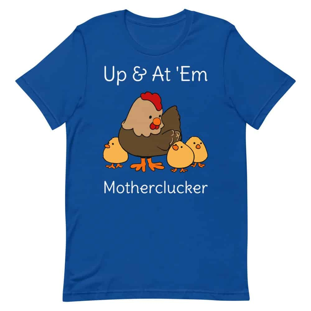 Up and At Em Motherclucker T-Shirt (Unisex)