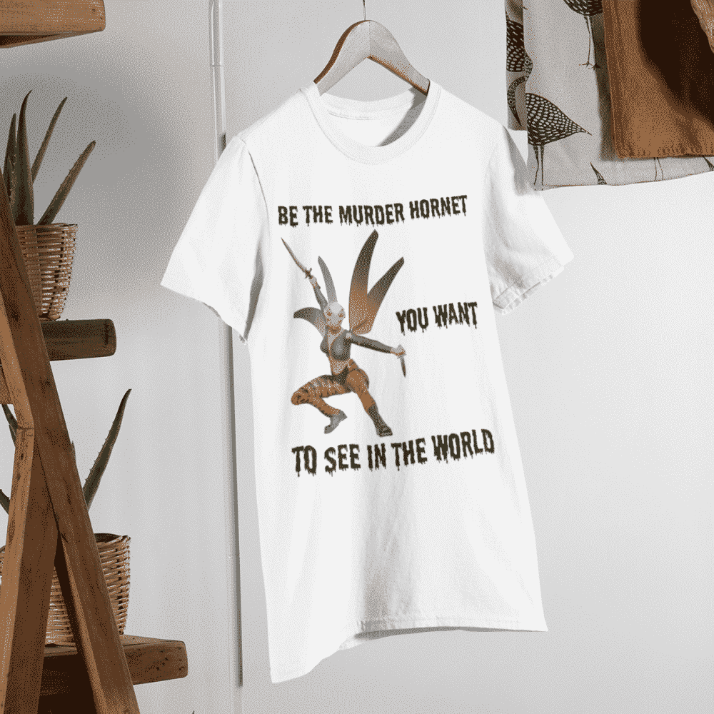 Be the Murder Hornet You Want to See in the World T-Shirt