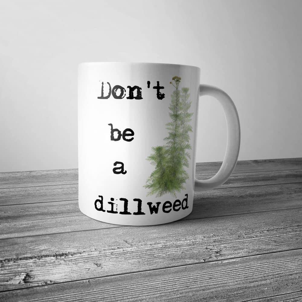 Don't be a Dillweed Mug